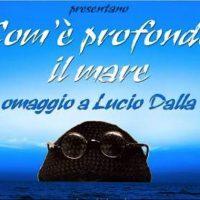 """""""Com'è profondo il mare"""": omaggio a Lucio Dalla"""