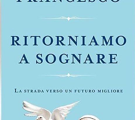 Papa Francesco. Ritorniamo a sognare. La strada verso un futuro migliore